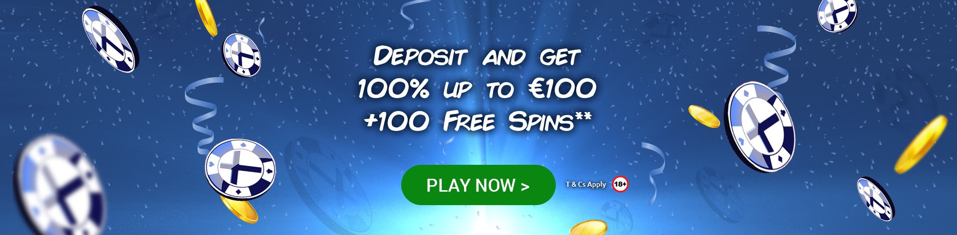 Deposit and get 100% up to €100 + 100 free spins!